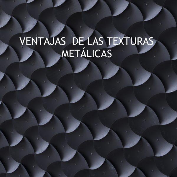 VENTAJAS DE LAS TEXTURAS METÁLICAS